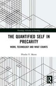 The Quantified Self in PrecarityWork, Technology and What Counts【電子書籍】[ Phoebe V. Moore ]