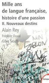 Mille ans de langue fran?aise, tome 2 : Nouveaux destins【電子書籍】[ Fr?d?ric DUVAL ]