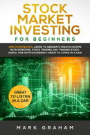 Stock Market Investing for Beginners: And Intermediate. Learn to Generate Passive Income with Investing, Sto…