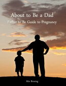 About to be a Dad: Father to be guide to pregnancy