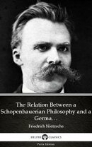 The Relation Between a Schopenhauerian Philosophy and a German Culture by Friedrich Nietzsche - Delphi Class…