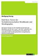 Emil Heyn. Nestor der Technikwissenschaften Metallkunde und Metallographie.