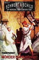 Schwert und Schild ? Sir Morgan, der Löwenritter Band 37: Mörder und Mönch?