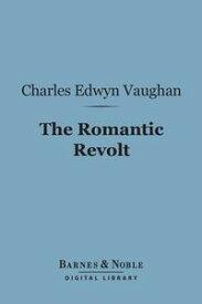 The Romantic Revolt (Barnes & Noble Digital Library)【電子書籍】[ Charles Edwyn Vaughan ]