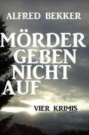 Mörder geben nicht auf: Vier Krimis