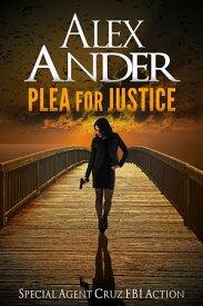 Plea For JusticeAction & Adventure - Special Agent Cruz, #3【電子書籍】[ Alex Ander ]