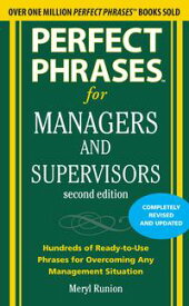 Perfect Phrases for Managers and Supervisors, Second Edition【電子書籍】[ Meryl Runion ]