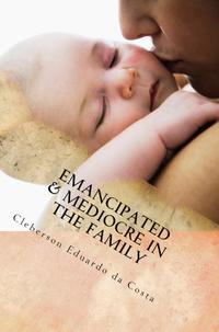 EMANCIPATED & MEDIOCRE IN THE LOVE【電子書籍】[ CLEBERSON EDUARDO DA COSTA ]