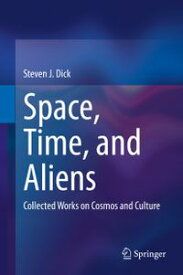Space, Time, and AliensCollected Works on Cosmos and Culture【電子書籍】[ Steven J. Dick ]