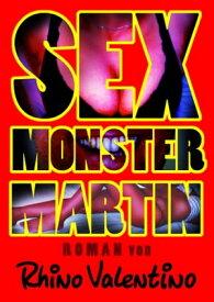 Sex-Monster MartinRoman von Rhino Valentino【電子書籍】[ Rhino Valentino ]