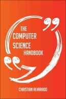 The Computer science Handbook - Everything You Need To Know About Computer science