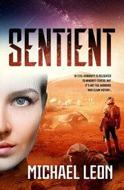 Sentient【電子書籍】[ Michael Leon ]