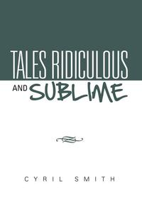 Tales Ridiculous and Sublime【電子書籍】[ Cyril Smith ]