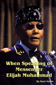 When Speaking of Messenger Elijah Muhammad【電子書籍】[ Nasir Hakim ]