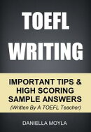 TOEFL Writing: Important Tips & High Scoring Sample Answers! (Written By A TOEFL Teacher)