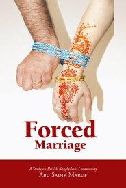 Forced MarriageA Study on British Bangladeshi Community【電子書籍】[ Abu Sadik Maruf ]