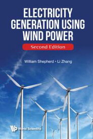 Electricity Generation Using Wind Power (Second Edition)【電子書籍】[ William Shepherd ]