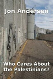 Who Cares About the Palestinians?【電子書籍】[ Jon Andersen ]