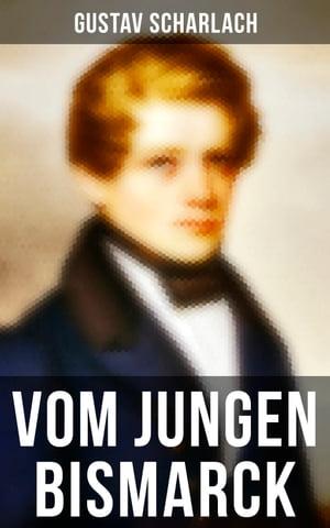 Vom jungen Bismarck (Vollst?ndige Ausgabe)Briefwechsel Otto von Bismarcks mit Gustav Scharlach【電子書籍】[ Gustav Scharlach ]