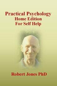 Practical Psychology: Home Edition for Self Help【電子書籍】[ Robert Jones ]