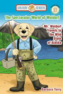 The Spectacular World of Waldorf: Mr. Waldorf Travels to the Wild State of Alaska (Reader Version)