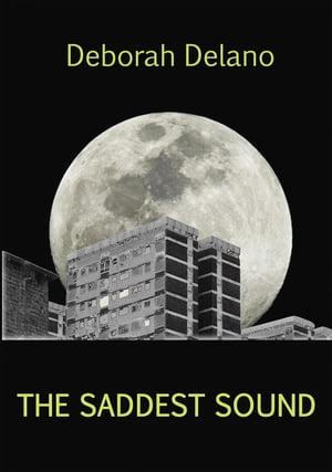 The Saddest Sound【電子書籍】[ Deborah Delano ]