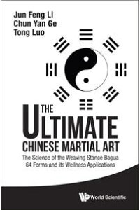 TheUltimateChineseMartialArtTheScienceoftheWeavingStanceBagua64FormsanditsWellnessApplications