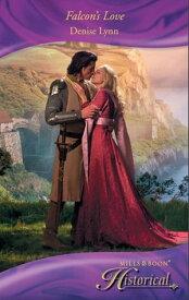 Falcon's Love (Mills & Boon Historical)【電子書籍】[ Denise Lynn ]
