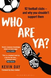 Who Are Ya?92 Football Clubs ? and Why You Shouldn't Support Them【電子書籍】[ Kevin Day ]
