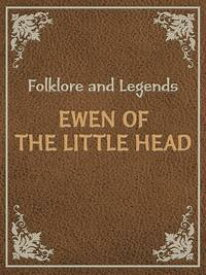 Ewen Of The Little Head【電子書籍】[ Folklore and Legends ]