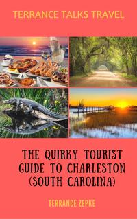Terrance Talks Travel: The Quirky Tourist Guide to Charleston (South Carolina)【電子書籍】[ Terrance Zepke ]