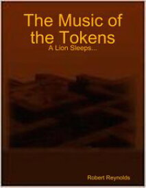 The Music of the Tokens: A Lion Sleeps...【電子書籍】[ Robert Reynolds ]