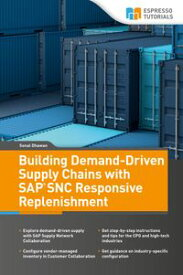 Building Demand-Driven Supply Chains with SAP SNC Responsive Replenishment【電子書籍】[ Sonal Dhawan ]