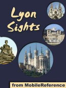 Lyon Sights: a travel guide to the top 20+ attractions in Lyon, France (Mobi Sights)
