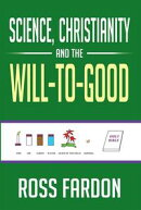 Science, Christianity and the Will-To-Good