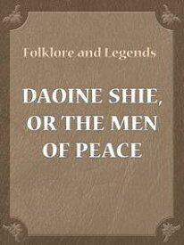 Daoine Shie, Or The Men Of Peace【電子書籍】[ Folklore and Legends ]