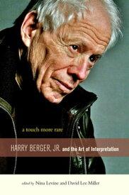 A Touch More RareHarry Berger, Jr., and the Arts of Interpretation【電子書籍】