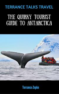 Terrance Talks Travel: The Quirky Tourist Guide to Antarctica【電子書籍】[ Terrance Zepke ]