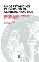 Understanding Perversion in Clinical Practice
