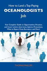 How to Land a Top-Paying Oceanologists Job: Your Complete Guide to Opportunities, Resumes and Cover Letters,…