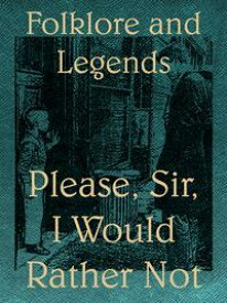 Please, Sir, I Would Rather Not【電子書籍】[ Folklore and Legends ]