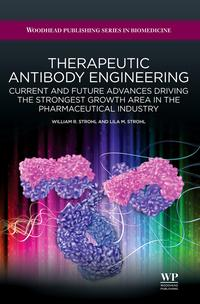 Therapeutic Antibody EngineeringCurrent and Future Advances Driving the Strongest Growth Area in the Pharmaceutical Industry【電子書籍】[ William R Strohl ]