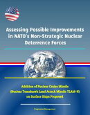 Assessing Possible Improvements in NATO's Non-Strategic Nuclear Deterrence Forces - Addition of Nuclear Crui…