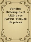 Variétés Historiques et Littéraires (02/10) / Recueil de pièces volantes rares et curieuses en prose et …