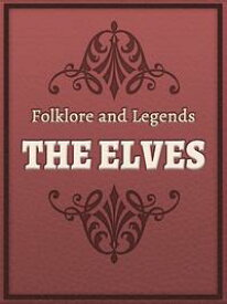 The Elves【電子書籍】[ Folklore and Legends ]
