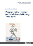 Pogrom Cries Essays on Polish-Jewish History, 19391946