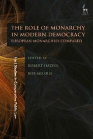 The Role of Monarchy in Modern Democracy European Monarchies Compared【電子書籍】