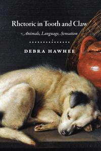 Rhetoric in Tooth and ClawAnimals, Language, Sensation【電子書籍】[ Debra Hawhee ]
