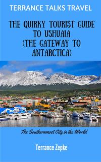 Terrance Talks Travel: The Quirky Tourist Guide to Ushuaia【電子書籍】[ Terrance Zepke ]