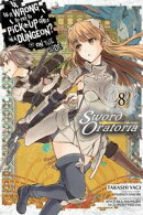 Is It Wrong to Try to Pick Up Girls in a Dungeon? On the Side: Sword Oratoria, Vol. 8 (manga)